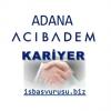 Adana Acıbadem Hastanesi İş Başvurusu