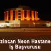 Erzincan Neon Hastanesi İş Başvurusu