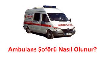 Ambulans Şöförü Nasıl Olunur?