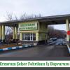 Erzurum Şeker Fabrikası İş Başvurusu