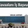 Ercan Havaalanı İş Başvurusu