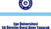 Ege Üniversitesi 50 Öğretim Üyesi Alımı Yapacak