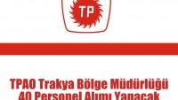 TPAO Trakya Bölge Müdürlüğü 40 Personel Alımı Yapacak