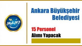 Ankara Büyükşehir Belediyesi 15 Personel Alımı Yapacak